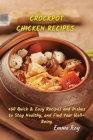 Crock Pot Chicken Recipes: +60 Quick & Easy Recipes and Dishes to Stay Healthy, and Find Your Well-Being Cover Image