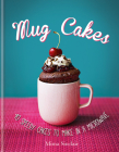 Mug Cakes: 40 speedy cakes to make in a microwave Cover Image