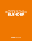Beginner's Guide to Creating Characters in Blender Cover Image