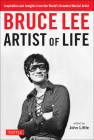 Bruce Lee Artist of Life: Inspiration and Insights from the World's Greatest Martial Artist Cover Image