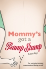 Mommy's Got a Tramp Stamp: The truth about surviving motherhood and finding yourself. Cover Image