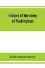 History of the town of Rockingham, Vermont, including the villages of Bellows Falls, Saxtons River, Rockingham, Cambridgeport and Bartonsville, 1753-1 Cover Image