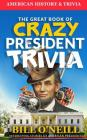 The Great Book of Crazy President Trivia: Interesting Stories of American Presidents Cover Image