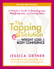 The Tapping Solution for Weight Loss & Body Confidence: A Woman's Guide to Stressing Less, Weighing Less, and Loving More Cover Image