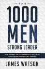Psychology For Leadership - The 1000 Men Strong Leader (Business Negotiation): The Secret to Effortlessly Building a Network Marketing Empire (Influen Cover Image