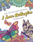 Fun Cute And Stress Relieving I Love Butterflies Coloring Book: Find Relaxation And Mindfulness with Stress Relieving Color Pages Made of Beautiful Bl Cover Image