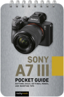 Sony A7 III: Pocket Guide: Buttons, Dials, Settings, Modes, and Shooting Tips Cover Image