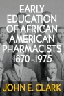 Early Education of African American Pharmacists 1870-1975 Cover Image