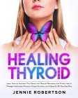 Thyroid Healing: Learn How to Activate This Gland with Natural Remedies and Finally Heal It Through Hashimoto's Protocol, Proper Nutrit Cover Image