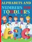 Alphabets And Numbers For Toddlers: Preschool And Kindergarten .110 Pages Fun Learning For Preschoolers Cover Image