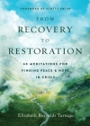 From Recovery to Restoration: 60 Meditations for Finding Peace & Hope in Crisis Cover Image