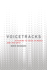 Voicetracks: Attuning to Voice in Media and the Arts (Leonardo) Cover Image