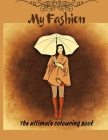 My Fashion - The Ultimate Colouring Book: 42 PAGES Become a Fashion Designer! Fashion Colouring Books for Girls, Teenagers and Adults, big format Cover Image