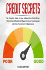Credit Secrets: The Complete Guide on How to Boost Your Credit Score 100+ Points Without Credit Repair, Improve Your Financial Life, E Cover Image