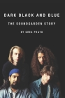 Dark Black and Blue: The Soundgarden Story Cover Image
