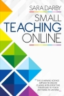 Small Teaching Online: The Learning Science Applied to Online Classes with Effective Strategies to Teach Anything to Anyone Cover Image