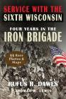 Service With The Sixth Wisconsin (Illustrated): Four Years in the Iron Brigade Cover Image