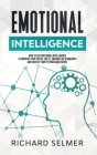 Emotional Intelligence: How to Use Emotional Intelligence to Improve Your Social Skills, Enhance Relationships and Exploit Them to Persuade Pe Cover Image