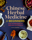 Chinese Herbal Medicine for Beginners: Over 100 Remedies for Wellness and Balance Cover Image