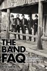 The Band FAQ: All That's Left to Know about the Fathers of Americana Cover Image