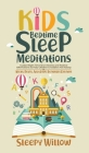 Kids Bedtime Sleep Meditations: Guided Night Time Short Stories And Positive Affirmations To Help Children & Toddlers Fall Asleep At Night, Relax, And Cover Image