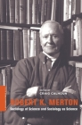 Robert K. Merton: Sociology of Science and Sociology as Science Cover Image