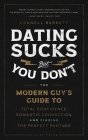 Dating Sucks, but You Don't: The Modern Guy's Guide to Total Confidence, Romantic Connection, and Finding the Perfect Partner Cover Image
