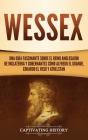 Wessex: Una guía fascinante sobre el reino anglosajón de Inglaterra y gobernantes como Alfredo el Grande, Eduardo el Viejo y A Cover Image