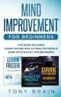Mind Improvement for Beginners: This book includes: LEARN FASTER, HOW TO ANALYZE PEOPLE and DARK PSYCHOLOGY FOR BEGINNERS. Cover Image