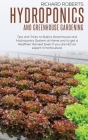 Hydroponics and Greenhouse Gardening: Tip and Tricks to Build A Greenhouse and Hydroponics System at Home and to Get a Healthier Harvest Even if you A Cover Image