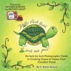 Turtley Vegan: Totally Plant-Based, at Your Own Pace: An Inch by Inch Photographic Guide to Cooking Vegan & Gluten-Free Comfort Food Cover Image
