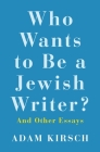 Who Wants to Be a Jewish Writer?: And Other Essays Cover Image