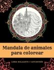 Libro para colorear Mandala de animales - Libro relajante y antiestrés: Libro de colorear para adultos con leones, monos, pingüinos, búhos, caballitos Cover Image