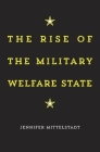 Rise of the Military Welfare State Cover Image