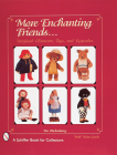 More Enchanting Friends: Storybook Characters, Toys, and Keepsakes (Schiffer Book for Collectors) Cover Image