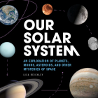 Our Solar System: An Exploration of Planets, Moons, Asteroids, and Other Mysteries of Space Cover Image