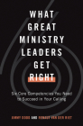 What Great Ministry Leaders Get Right: Six Core Competencies You Need to Succeed in Your Calling Cover Image