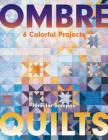 Ombré Quilts: 6 Colorful Projects Cover Image