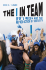 The I in Team: Sports Fandom and the Reproduction of Identity Cover Image