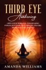 Third Eye Awakening: Open Your Third Eye, Expand Mind Power, Intuition, Self- Healing, Psychic Awareness and Abilities. Cover Image