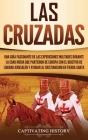 Las Cruzadas: Una guía fascinante de las expediciones militares durante la Edad Media que partieron de Europa con el objetivo de lib Cover Image