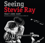Seeing Stevie Ray (John and Robin Dickson Series in Texas Music, sponsored by the Center for Texas Music History, Texas State University) Cover Image