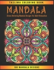 Mandala: An Adult Coloring Book Featuring 100 of the World's Most Beautiful Mandalas for Stress Relief and Relaxation Cover Image