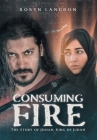 Consuming Fire: The Story of Josiah, King of Judah Cover Image
