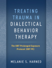 Treating Trauma in Dialectical Behavior Therapy: The DBT Prolonged Exposure Protocol (DBT PE) Cover Image