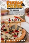 Pizzas & Pasta family cookbook: 50 recipes classic and international homemade pizzas and dishes with pasta for every day Cover Image
