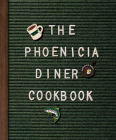 The Phoenicia Diner Cookbook: Dishes and Dispatches from the Catskill Mountains Cover Image