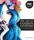 The Art of Fashion Illustration: Learn the techniques and inspirations of today's leading fashion artists *Plus, tear-out fashion silhouettes to create your own stylish designs! Cover Image