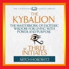 The Kybalion: The Masterwork of Esoteric Wisdom for Living with Power and Purpose Cover Image