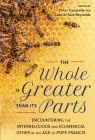 The Whole Is Greater Than Its Parts: Encountering the Interreligious and Ecumenical Other in the Age of Pope Francis Cover Image